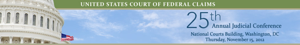 United States Court of Federal Claims - 25th Annual Judicial Conference - National Courts Building, Washington, DC - Thursday, November 15, 2012